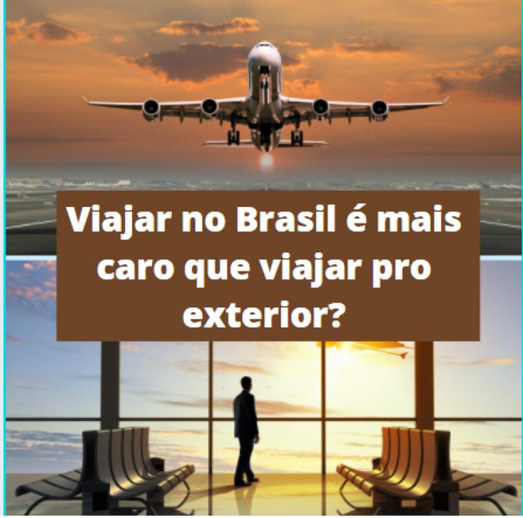 VIAJAR NO BRASIL É MAIS CARO QUE VIAJAR PRO EXTERIOR?